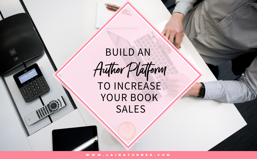 Build An Author Platform To Increase Your Book Sales